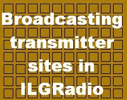 Broadcasting Transmitter Sites listed in ILGRadio - Old Data here - new update will follow